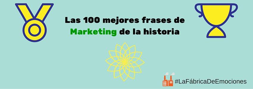 Las 100 mejores frases de Marketing de la historia