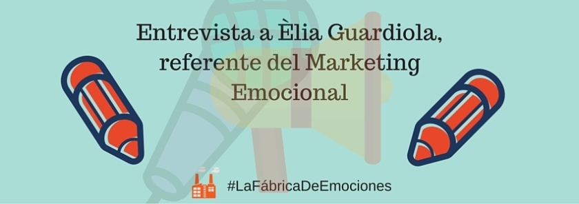 Entrevista a Èlia Guardiola, referente del marketing emocional